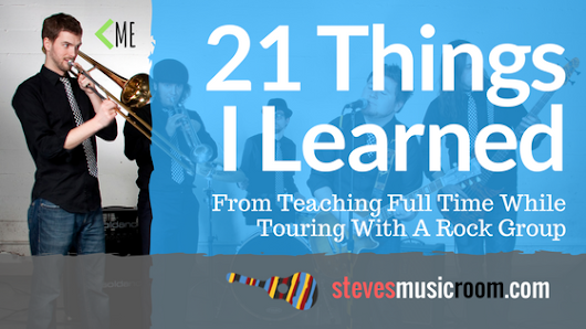 21 Things I Learned From Teaching Full Time While Touring With A Rock Group
