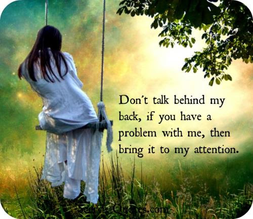 Dont Talk Behind My Back If You Have A Problem With Me Them Bring