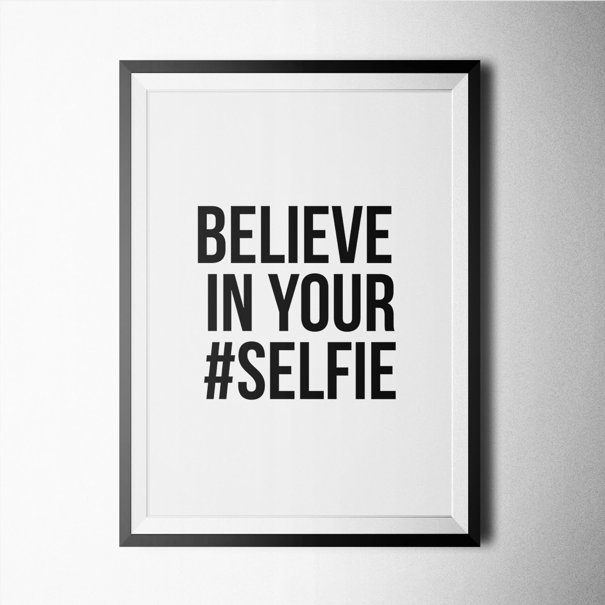 Believe In Your Selfie Poster Print Wallart Minimal Black And