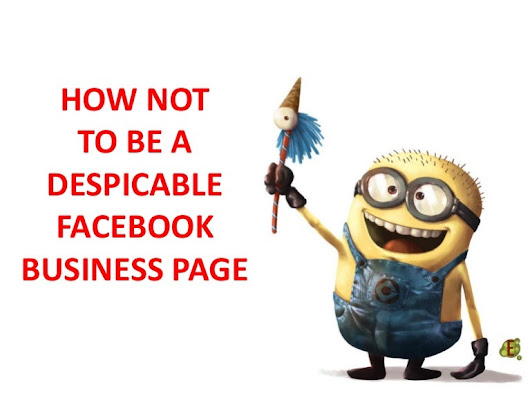 How Not To Be A Despicable Facebook Business Page