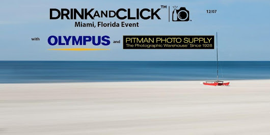 Drink and Click™ Miami, Florida Event with Olympus and Pitman Photo Supply