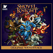 Shovel Knight Original Soundtrack, by Jake Kaufman