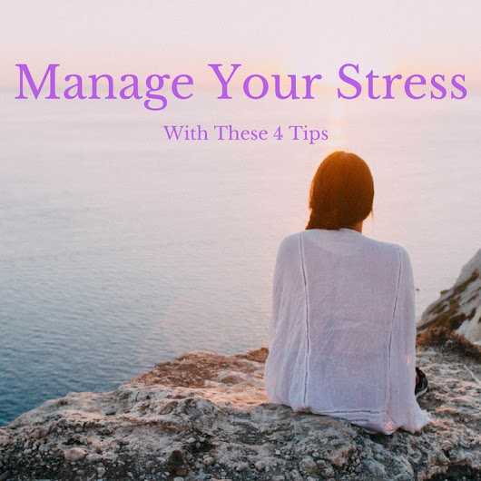 Manage your stress with these 4 tips - Janine Gilarde
