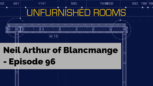 Neil Arthur from Blancmange - Episode 96 - This is Rammy