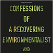Confessions of a Recovering Environmentalist and Other Essays: Paul Kingsnorth: 9781555977801: Amazon.com: Books