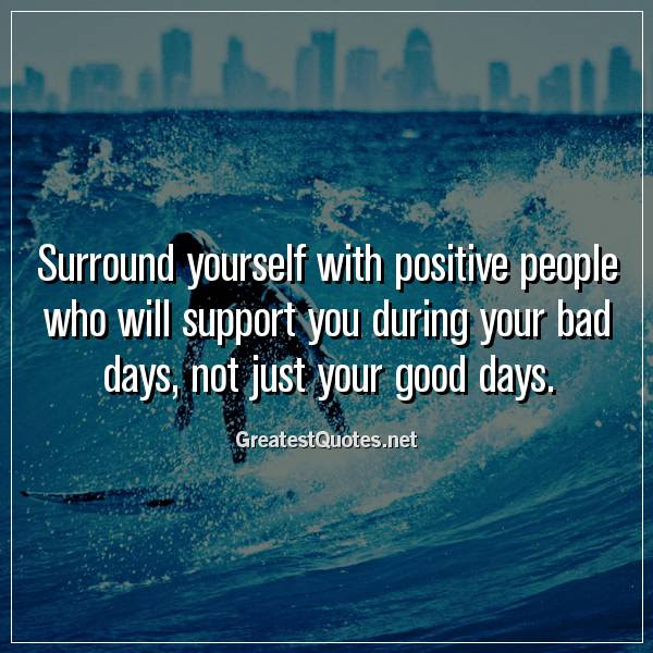 Surround Yourself With Positive People Who Will Support You During