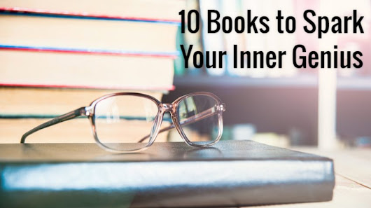 10 Great Books Guaranteed to Spark Your Inner Genius in 2017