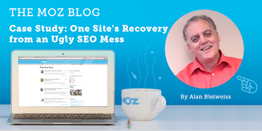 Case Study: One Site's Recovery from an Ugly SEO Mess