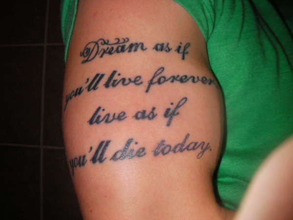 Dream As If Youll Live Forever Live As If Youll Die Today Tattoo