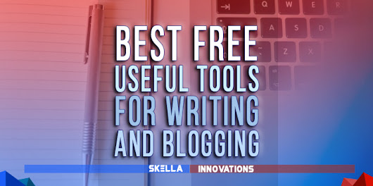 Best Free Useful Tools for Blogging or Writing Your Content