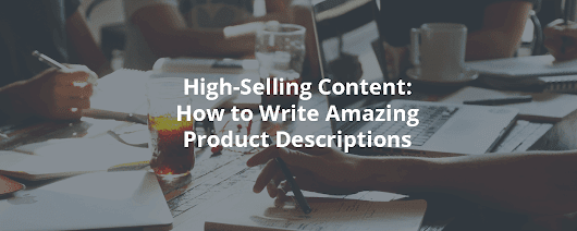 High-Selling Content: How to Write Amazing Product Descriptions - Inbound Rocket