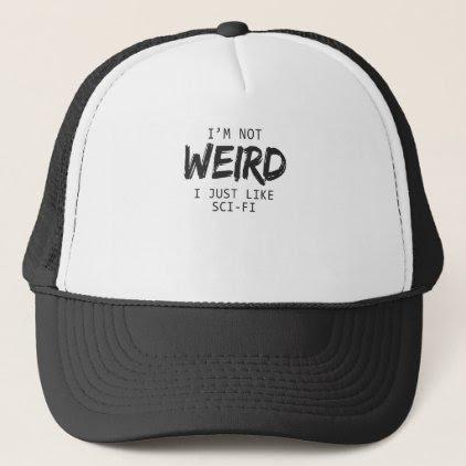 I'm Not Weird I Just Like Sci Fi Black Print Trucker Hat