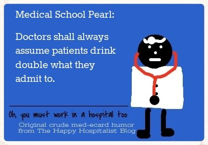 Doctors shall always assume patients drink double what they admit to doctor ecard humor photo
