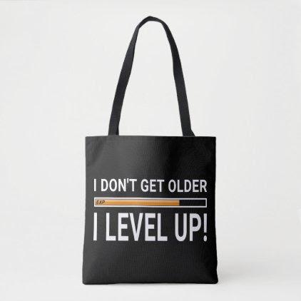 I don't get older - I level up! Tote Bag