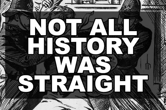 Not all history was straight. | Our Queer History | Queer History