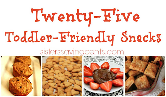 25 Toddler Friendly Snacks - Sisters Saving Cents