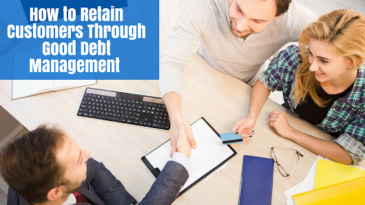 How to Retain Customers Through Good Debt Management - Debt Recoveries Australia
