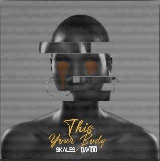 MP3: Skales Ft. Davido – This Your Body - Omatunes