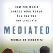 Mediated, how the media shapes your world and the way you live in it,