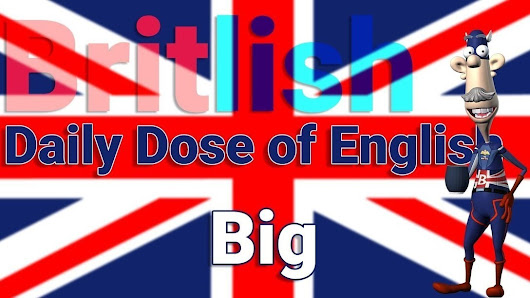 English Vocabulary - Big - Learn British English | Ressources pour apprendre l'anglais tous niveaux