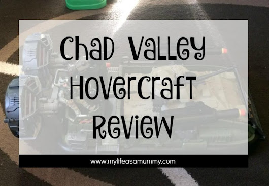 Chad Valley Hovercraft // Review - My Life As A Mummy