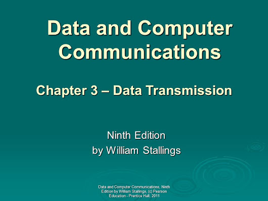 Data and Computer Communications Ninth Edition by William Stallings Chapter 3 – Data Transmission Data and Computer Communications, Ninth Edition by W