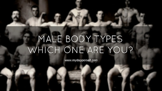 How To Know What's Your Body Type (An Introduction To Male Body Types) - My Dapper Self