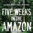 Five Weeks in Amazon - Sean Michael Hayes