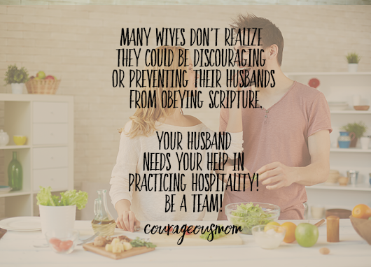 Why Your Husband Needs You to Help Him Practice Hospitality