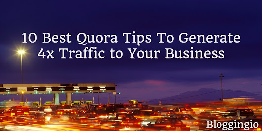 10 Best Quora Tips To Generate 4x Traffic to Your Business