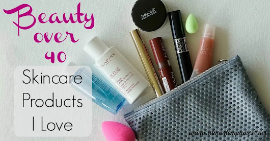 Beauty over 40: Skincare Products I Love - Almost Empty Nest