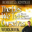 The Lies We Tell Ourselves Workbook by Robert D. Kintigh