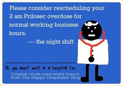 Please consider rescheduling your 2 am Prilosec overdose for normal working business hours night shift ecard humor photo