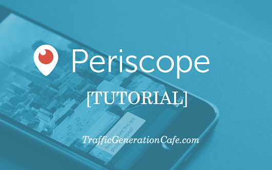 Periscope Tutorial: How Use Twitter's Periscope