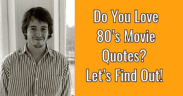 Do You Love 80s Movie Quotes Lets Find Out Quizpug