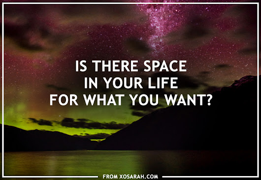 Is there space in your life for what you want?