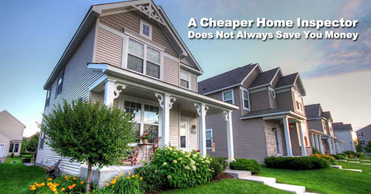 A Cheaper Home Inspector Does Not Always Save You Money