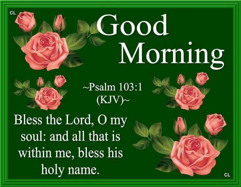 Good Morning Bless The Lord O My Soul And All That Is Within Me