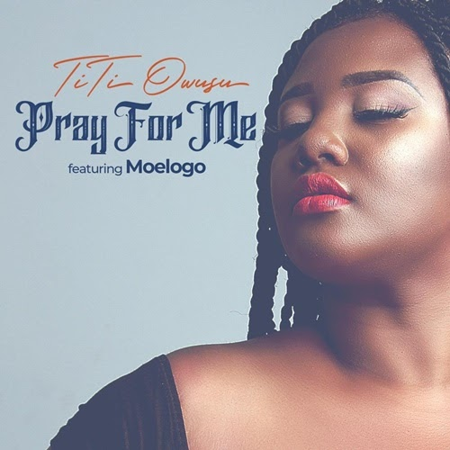 Titi Owusu – Pray For Me (feat. Moelogo) | MP3