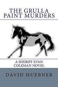 The Grulla Paint Murders by David Huebner