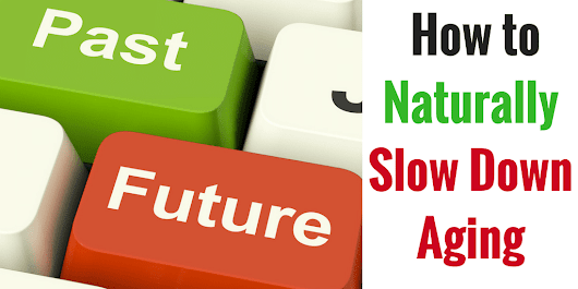 How to Naturally Slow Down Aging - Healthy Lifestyle