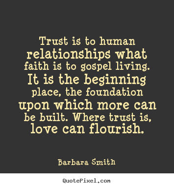Barbara Smith Picture Quotes Trust Is To Human Relationships What