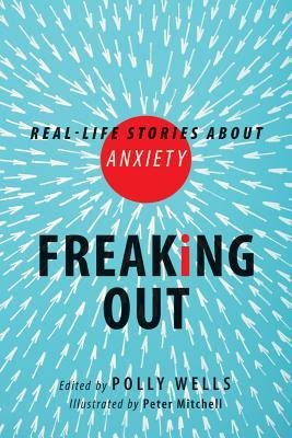 Freaking Out: Real-Life Stories about Anxiety
