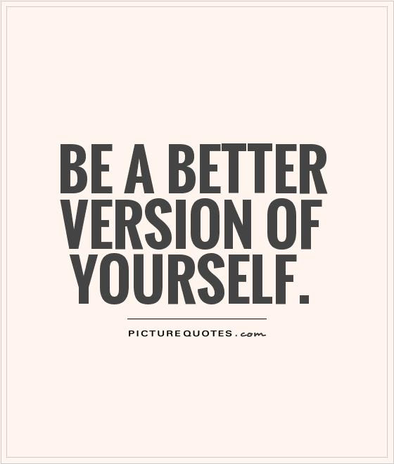 Be A Better Version Of Yourself Picture Quotes