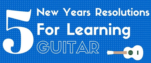 Guitar for Beginners: 5 New Years Resolutions for Learning Guitar