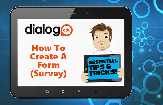 Tips and Tricks – How To Create A Form | dialogEDU