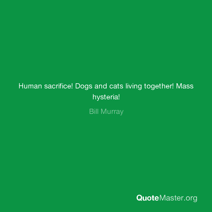 Human Sacrifice Dogs And Cats Living Together Mass Hysteria Bill