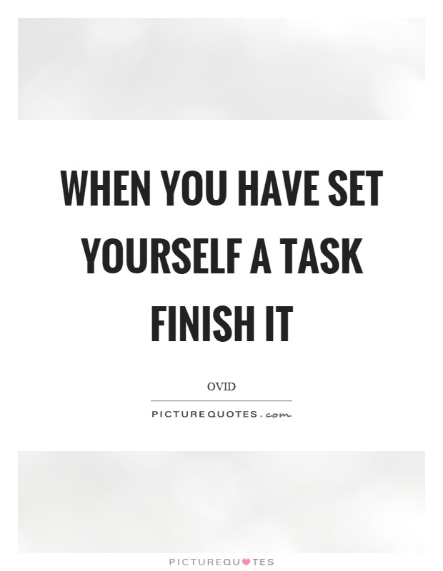 When You Have Set Yourself A Task Finish It Picture Quotes