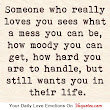 Someone who really loves you how moody you can get