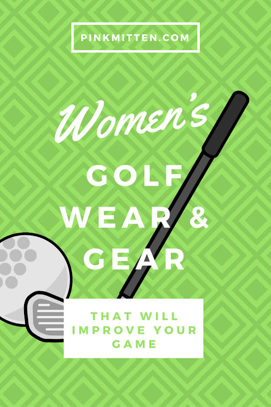 Women's Golf Wear & Gear That Will Improve Your Game